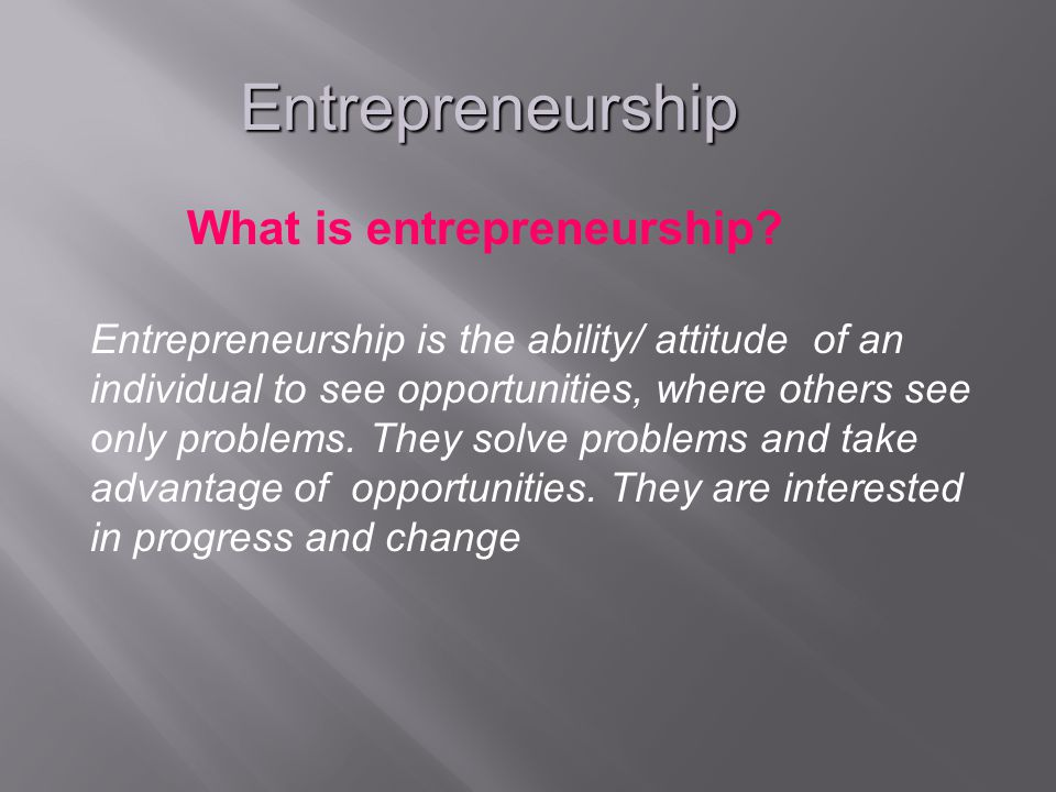 Entrepreneurship What is entrepreneurship