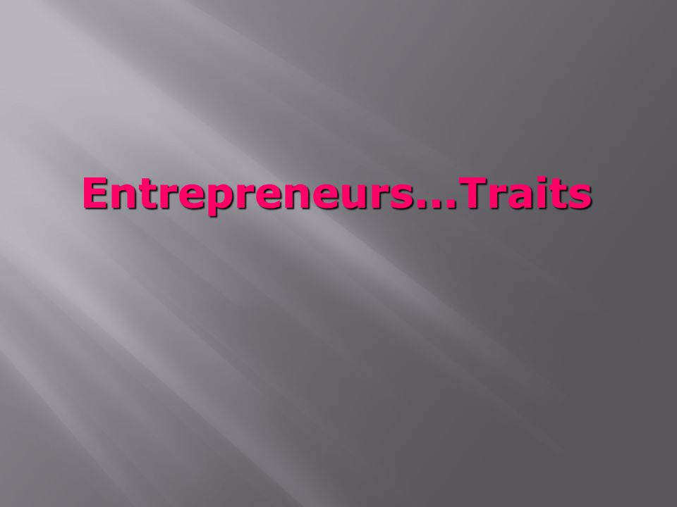 Entrepreneurs...Traits