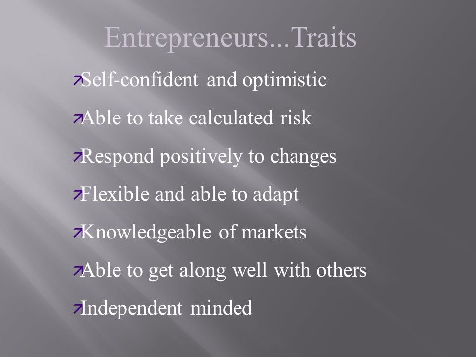 Entrepreneurs...Traits Self-confident and optimistic