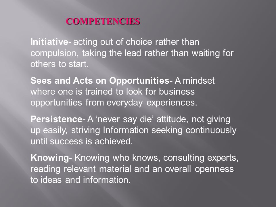 COMPETENCIES Initiative- acting out of choice rather than compulsion, taking the lead rather than waiting for others to start.