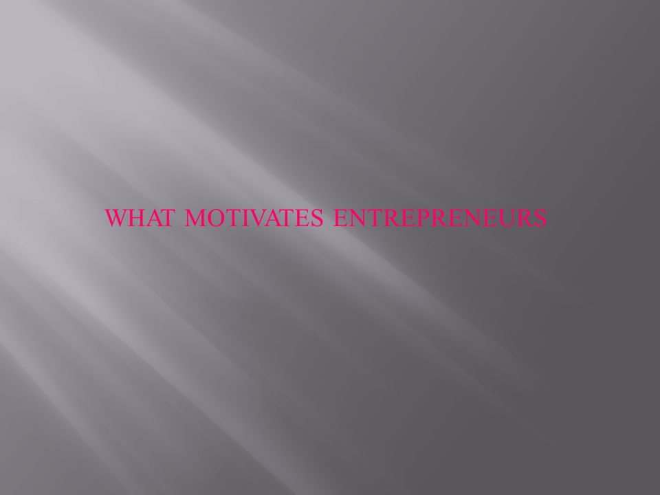 WHAT MOTIVATES ENTREPRENEURS