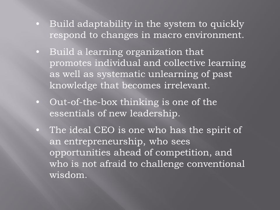Build adaptability in the system to quickly respond to changes in macro environment.
