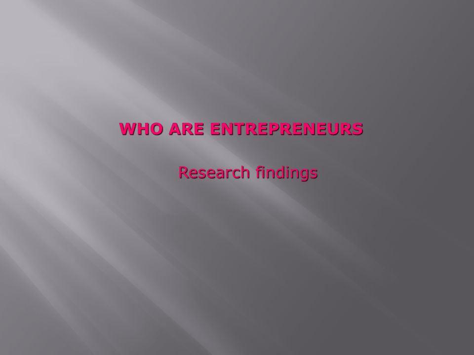 WHO ARE ENTREPRENEURS Research findings 58