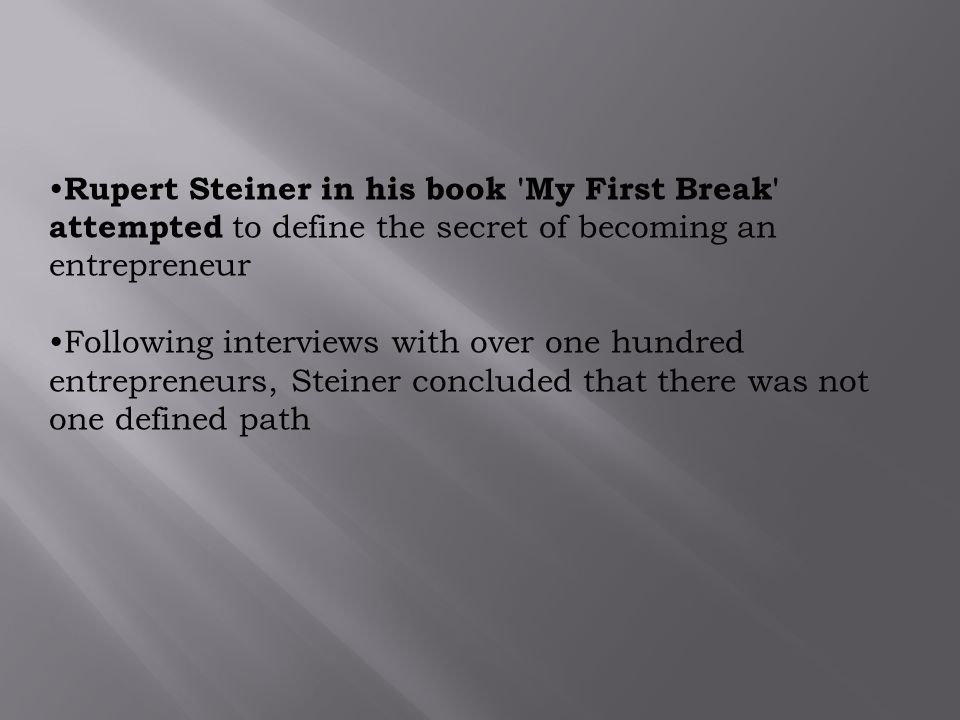 Rupert Steiner in his book My First Break attempted to define the secret of becoming an entrepreneur
