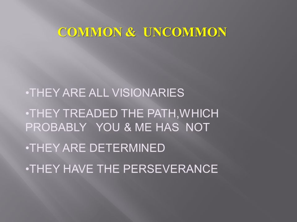 COMMON & UNCOMMON THEY ARE ALL VISIONARIES