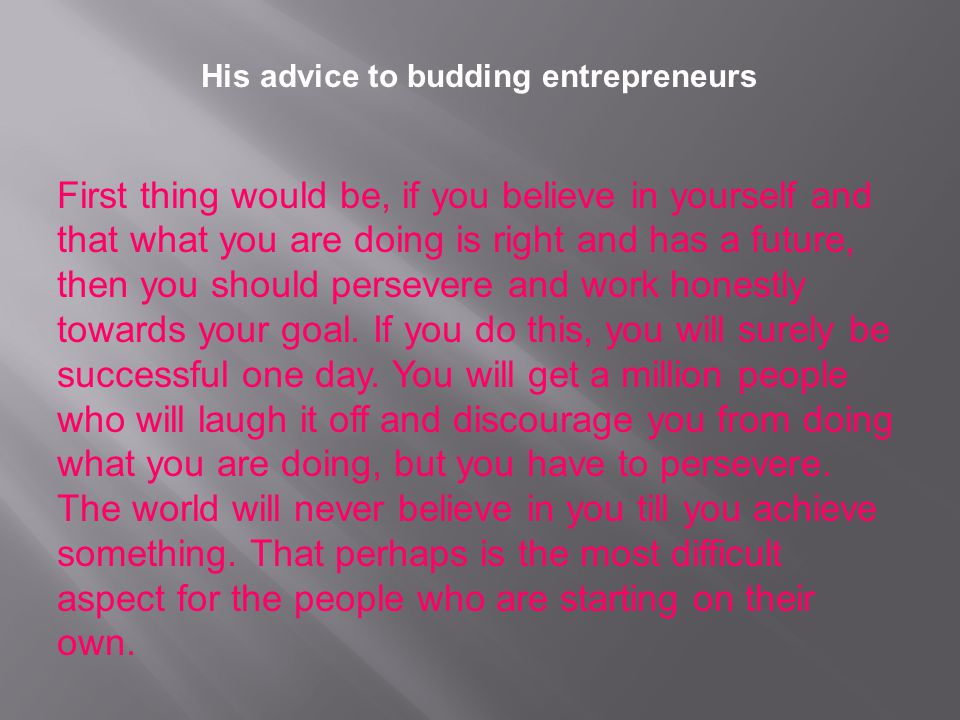His advice to budding entrepreneurs