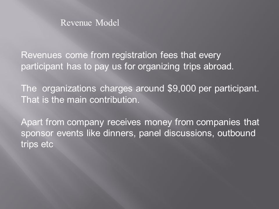 Revenue Model Revenues come from registration fees that every participant has to pay us for organizing trips abroad.