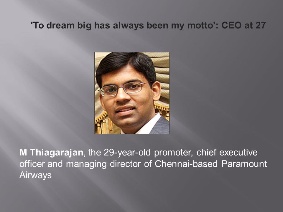 To dream big has always been my motto : CEO at 27