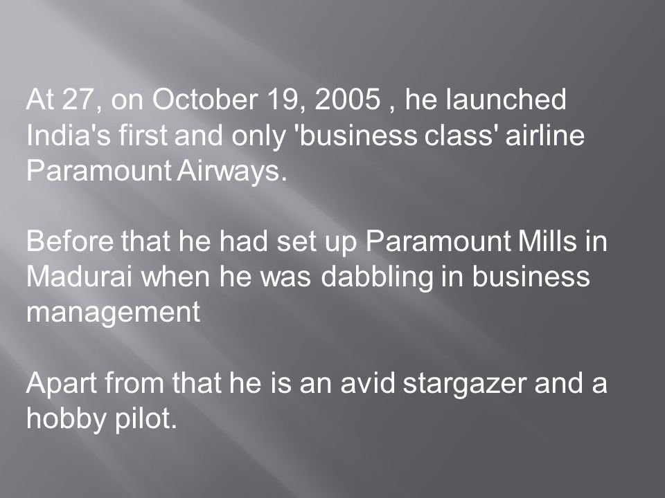 Apart from that he is an avid stargazer and a hobby pilot.