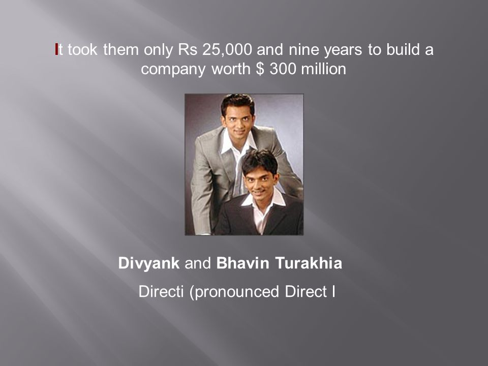 It took them only Rs 25,000 and nine years to build a company worth $ 300 million