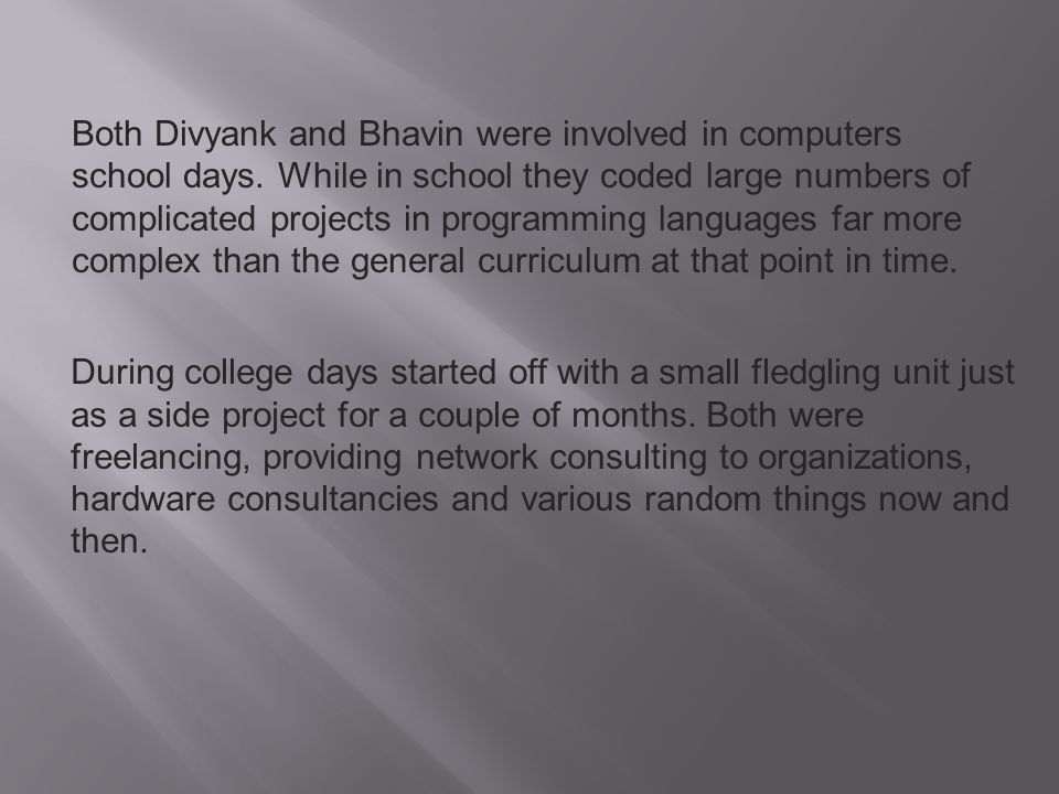 Both Divyank and Bhavin were involved in computers school days