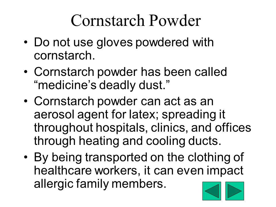 Cornstarch Powder Do not use gloves powdered with cornstarch.