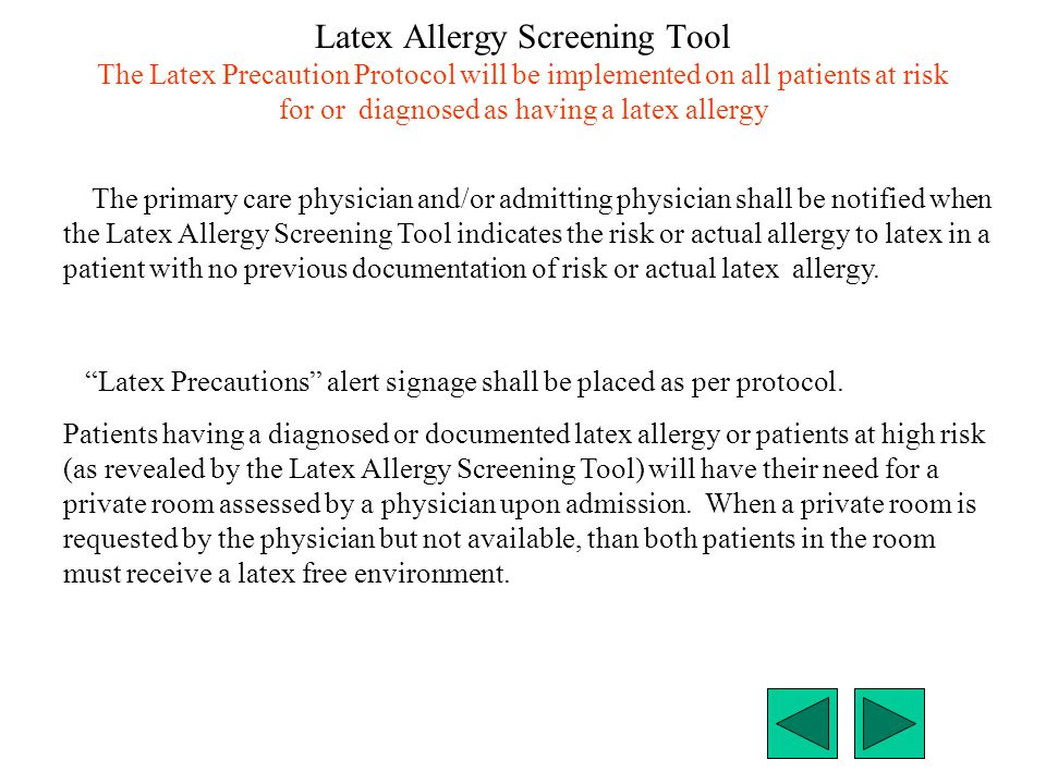 Latex Allergy Screening Tool The Latex Precaution Protocol will be implemented on all patients at risk for or diagnosed as having a latex allergy