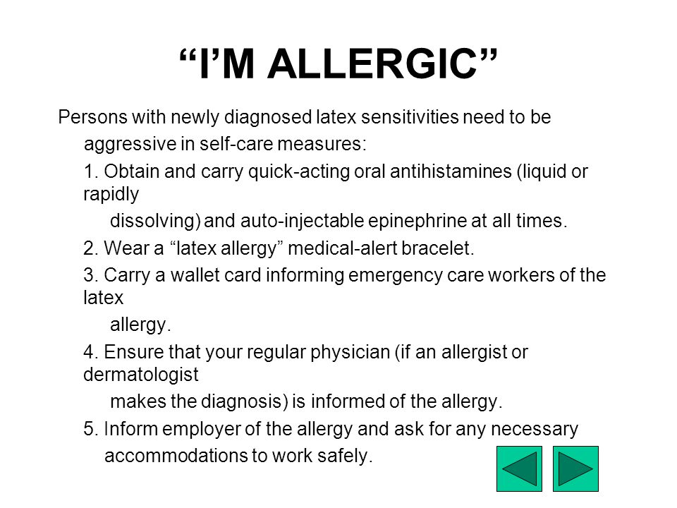 I'M ALLERGIC Persons with newly diagnosed latex sensitivities need to be. aggressive in self-care measures: