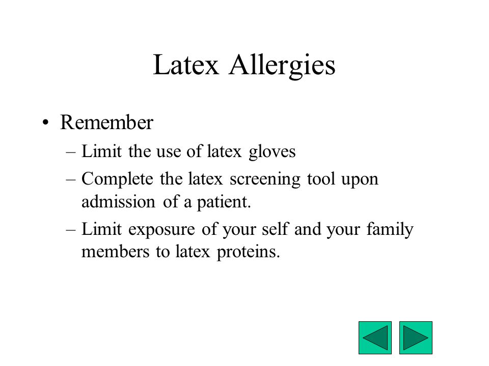 Latex Allergies Remember Limit the use of latex gloves