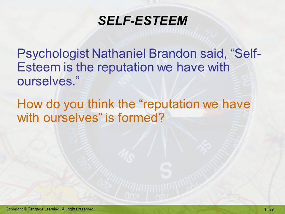 SELF-ESTEEM Psychologist Nathaniel Brandon said, Self-Esteem is the reputation we have with ourselves.