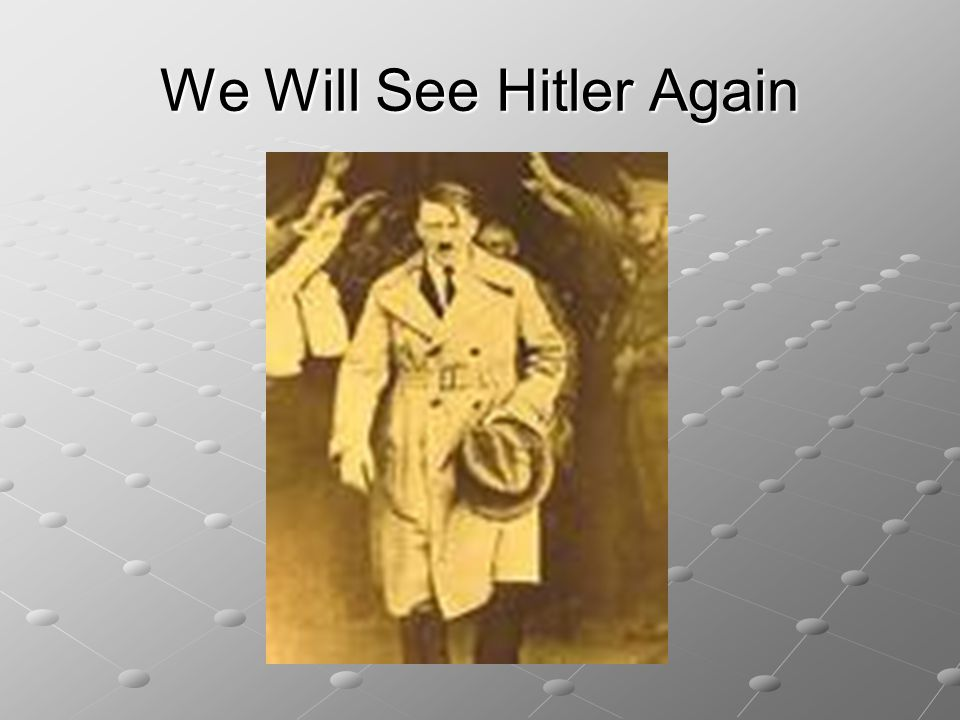 We Will See Hitler Again