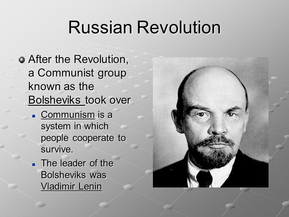 Russian Revolution After the Revolution, a Communist group known as the Bolsheviks took over.