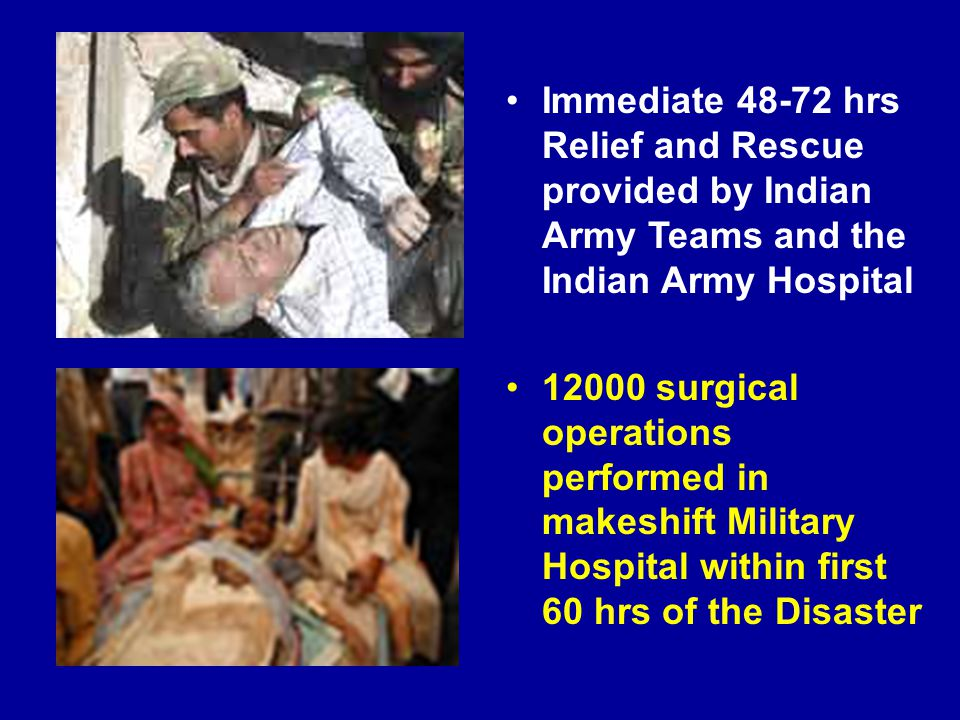 Immediate 48-72 hrs Relief and Rescue provided by Indian Army Teams and the Indian Army Hospital