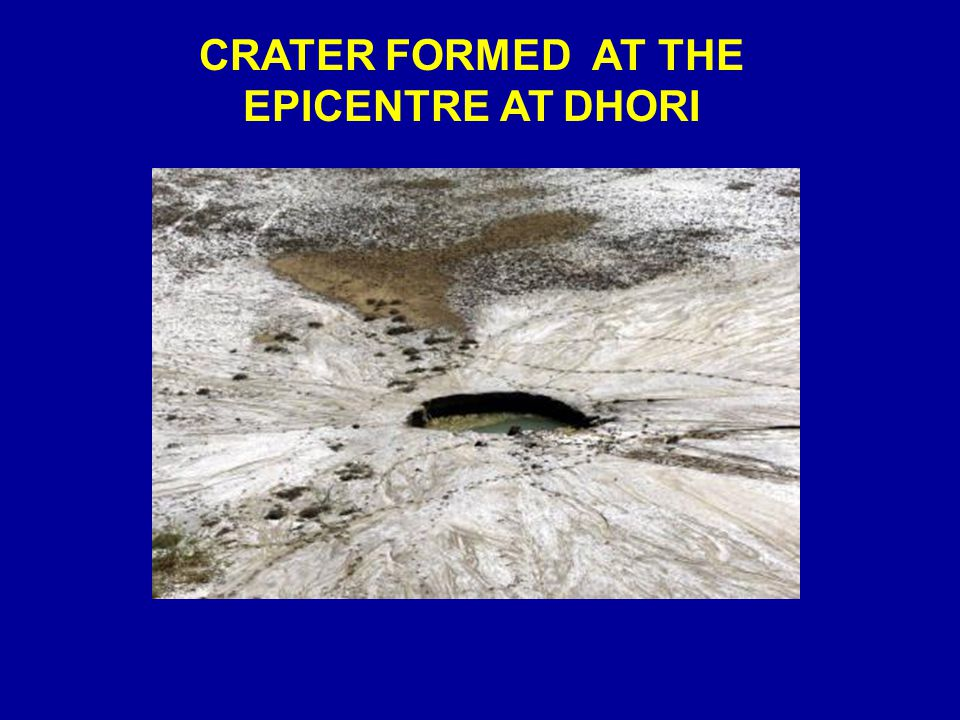 CRATER FORMED AT THE EPICENTRE AT DHORI