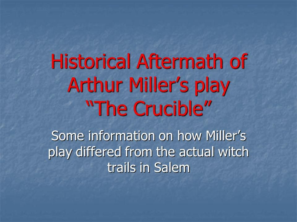 Historical Aftermath of Arthur Miller's play The Crucible
