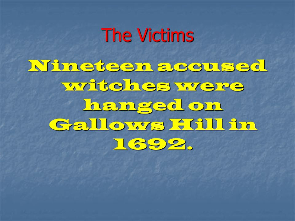 Nineteen accused witches were hanged on Gallows Hill in 1692.