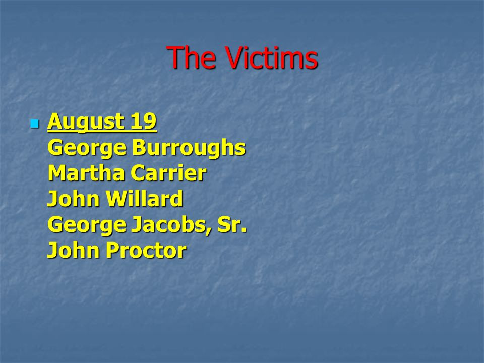 The Victims August 19 George Burroughs Martha Carrier John Willard George Jacobs, Sr.