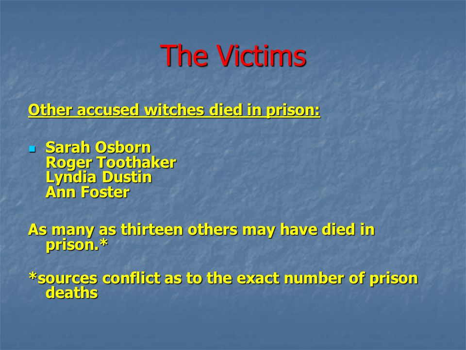 The Victims Other accused witches died in prison: