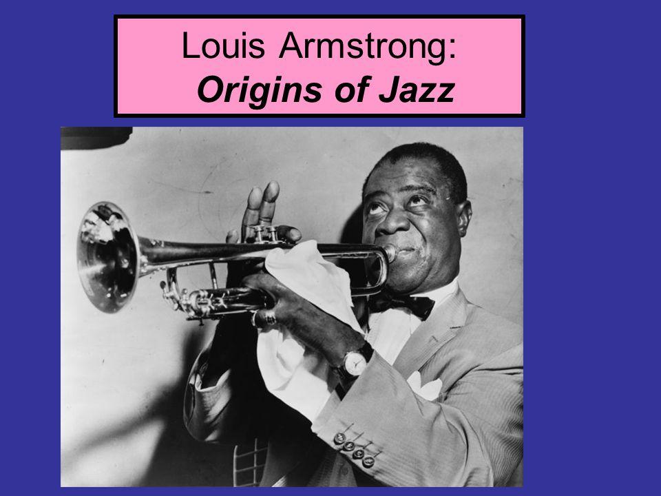 Louis Armstrong: Origins of Jazz