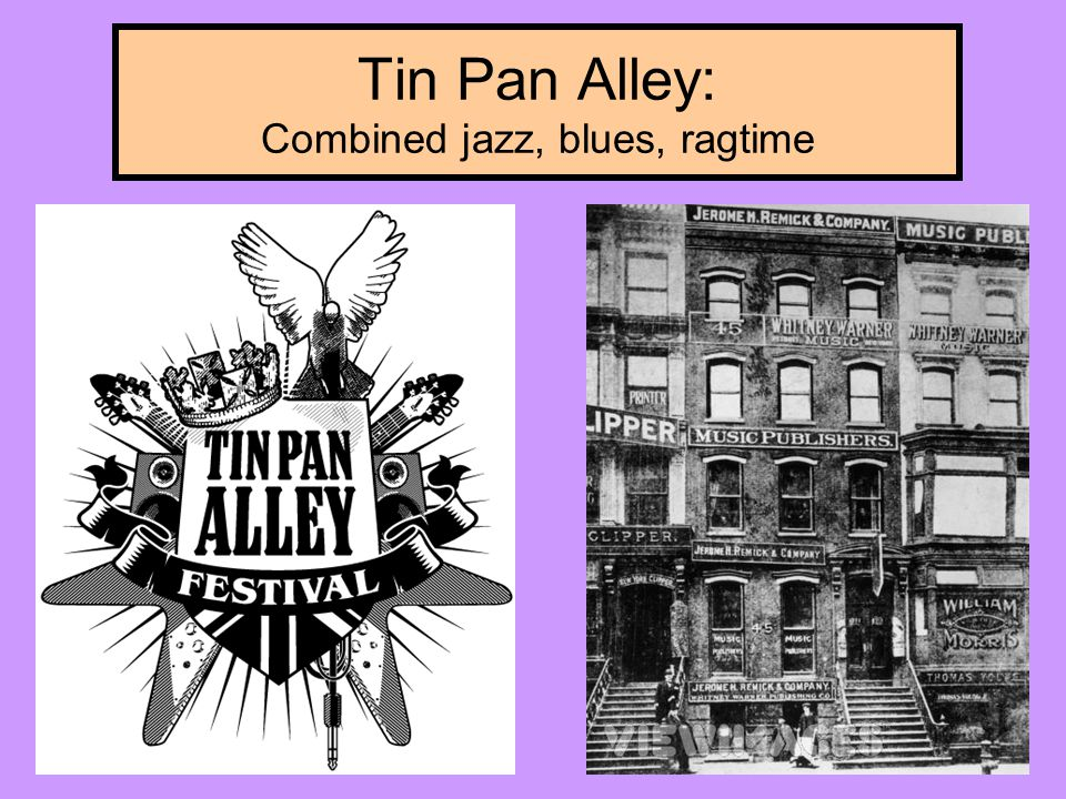 Tin Pan Alley: Combined jazz, blues, ragtime