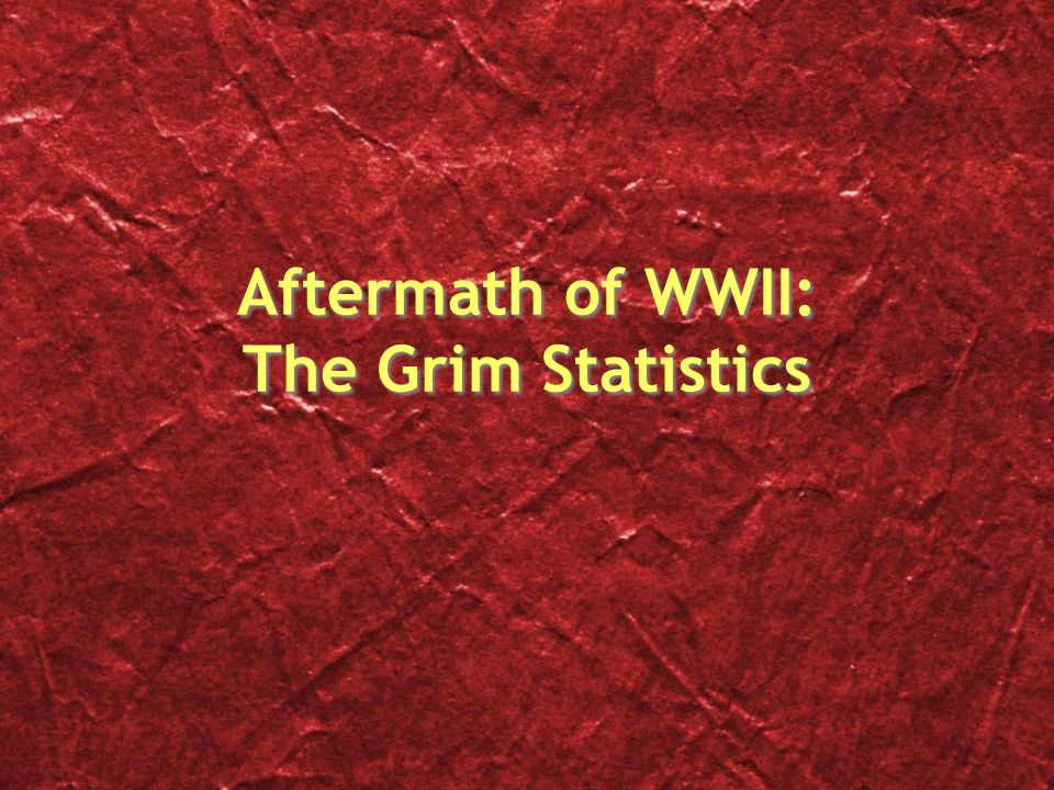 Aftermath of WWII: The Grim Statistics