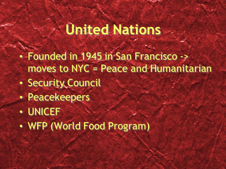 United Nations Founded in 1945 in San Francisco -> moves to NYC = Peace and Humanitarian. Security Council.