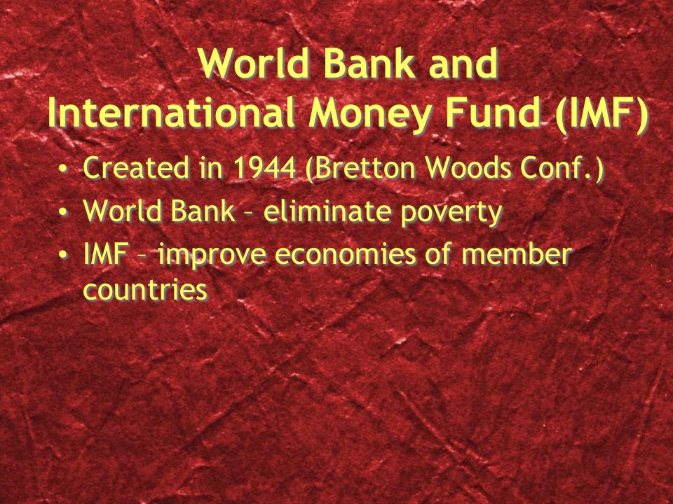 World Bank and International Money Fund (IMF)