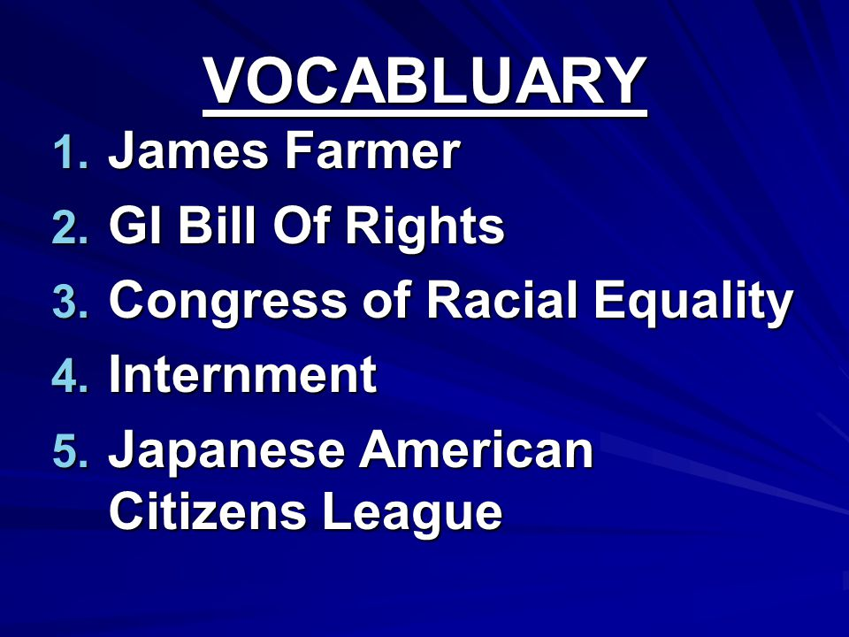 VOCABLUARY James Farmer GI Bill Of Rights Congress of Racial Equality