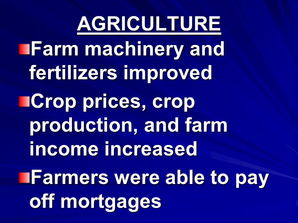 AGRICULTURE Farm machinery and fertilizers improved. Crop prices, crop production, and farm income increased.
