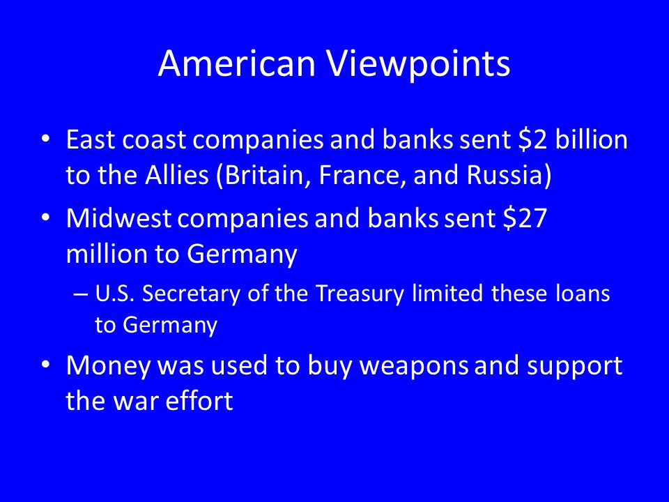 American Viewpoints East coast companies and banks sent $2 billion to the Allies (Britain, France, and Russia)