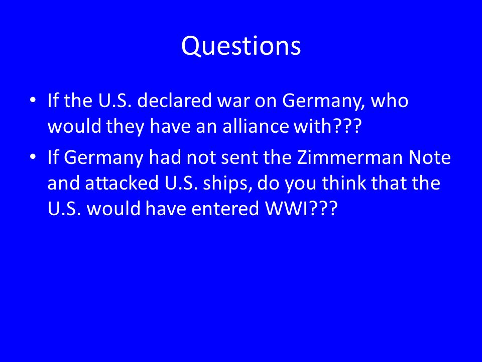 Questions If the U.S. declared war on Germany, who would they have an alliance with