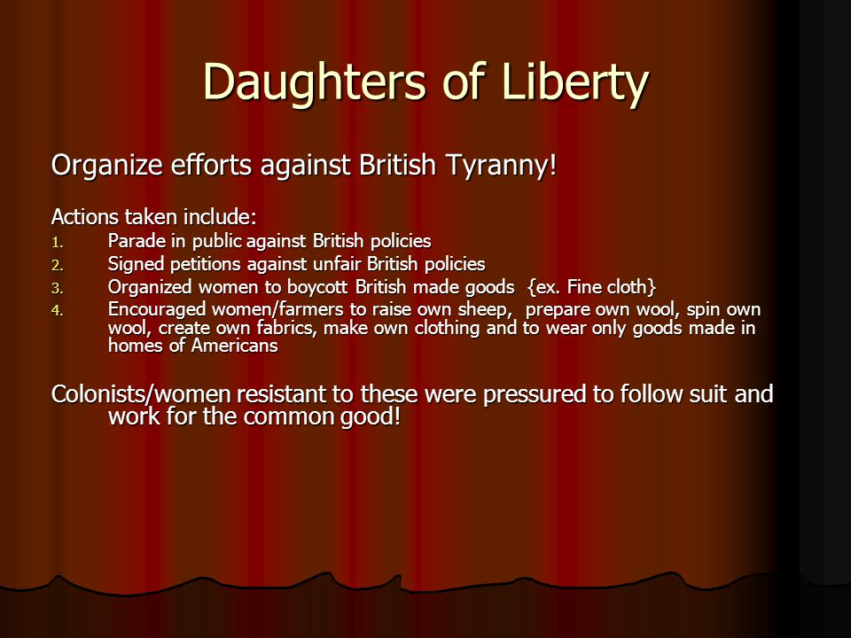 Daughters of Liberty Organize efforts against British Tyranny!