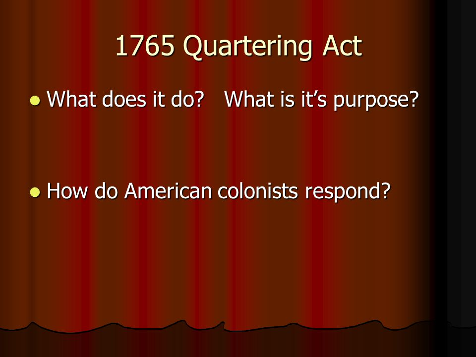 1765 Quartering Act What does it do What is it's purpose