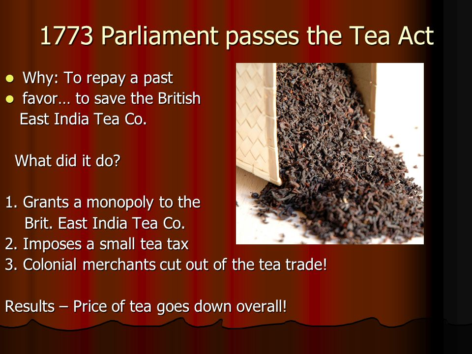 1773 Parliament passes the Tea Act