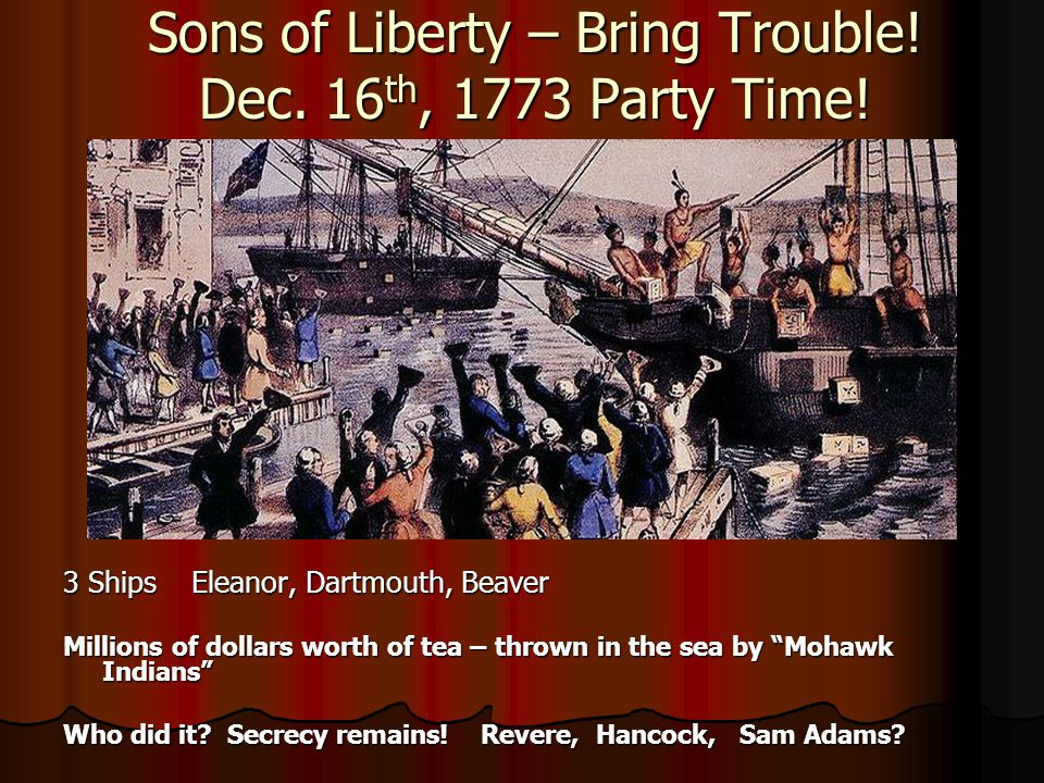 Sons of Liberty – Bring Trouble! Dec. 16th, 1773 Party Time!