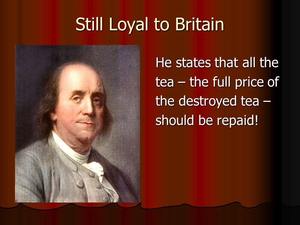 Still Loyal to Britain He states that all the tea – the full price of