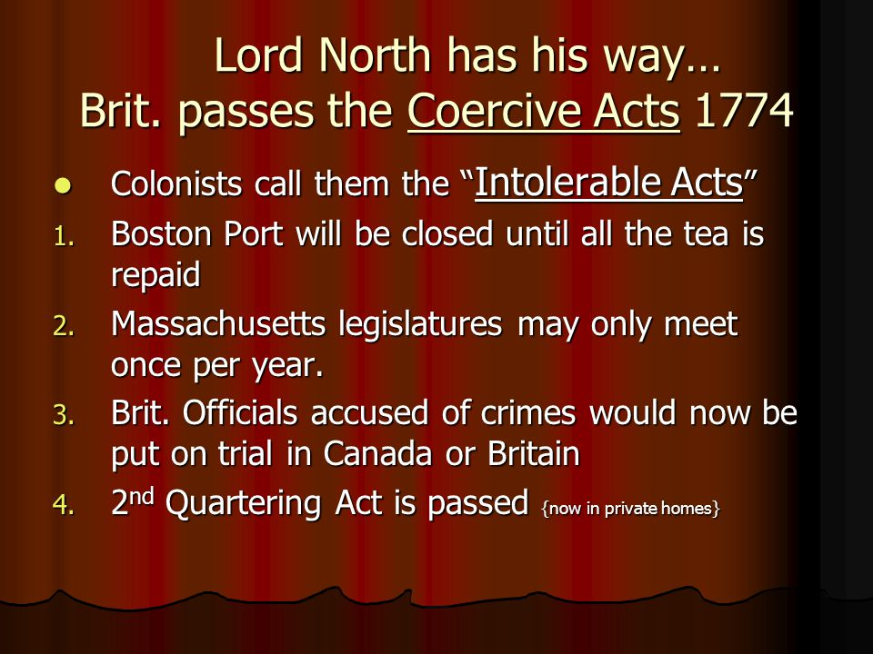 Lord North has his way… Brit. passes the Coercive Acts 1774