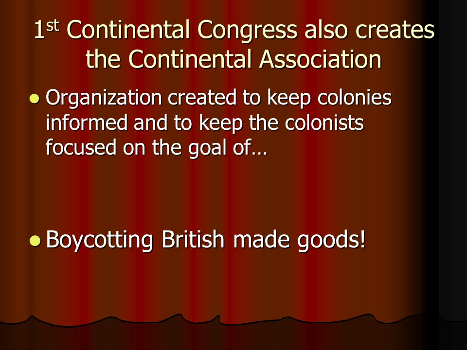 1st Continental Congress also creates the Continental Association