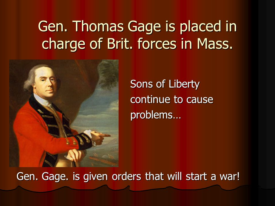 Gen. Thomas Gage is placed in charge of Brit. forces in Mass.