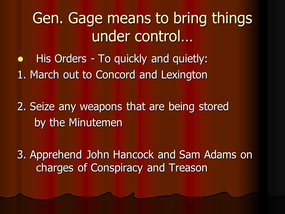 Gen. Gage means to bring things under control…