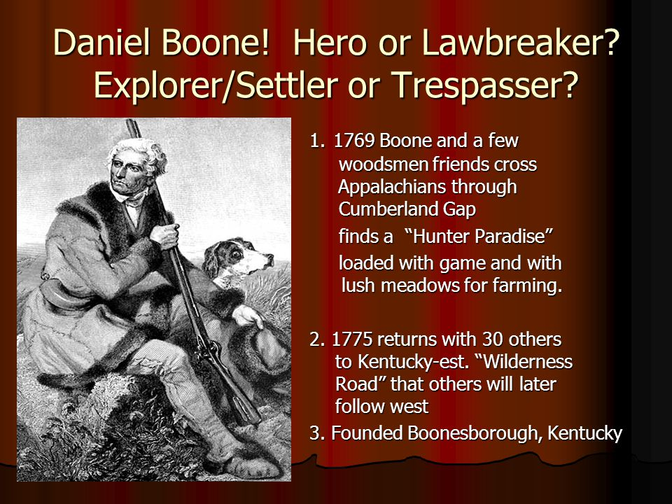 Daniel Boone! Hero or Lawbreaker Explorer/Settler or Trespasser