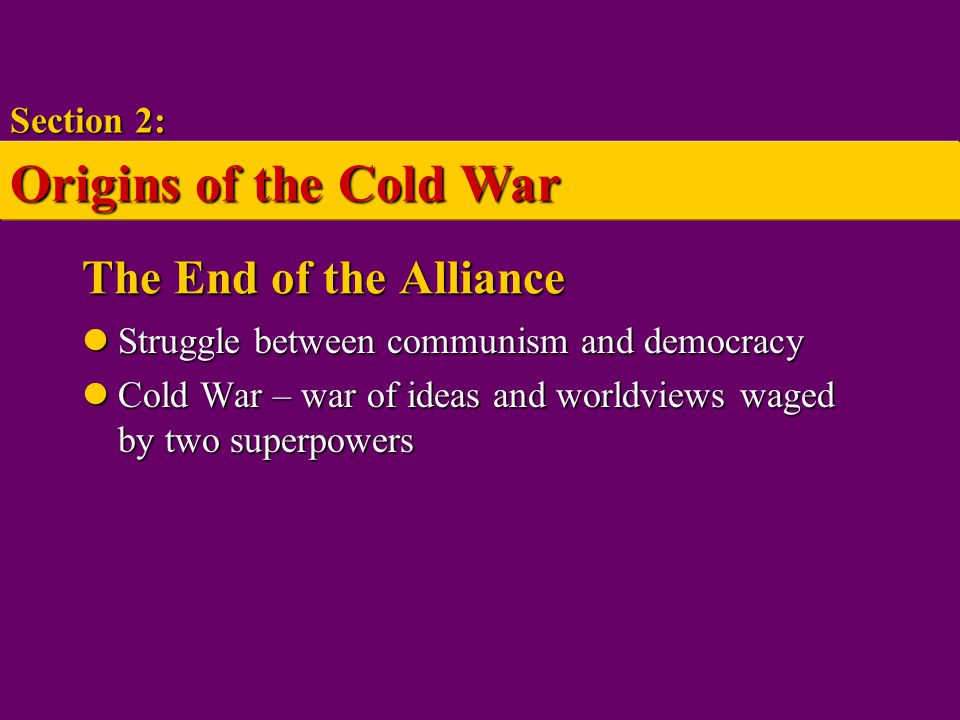 Origins of the Cold War The End of the Alliance Section 2: