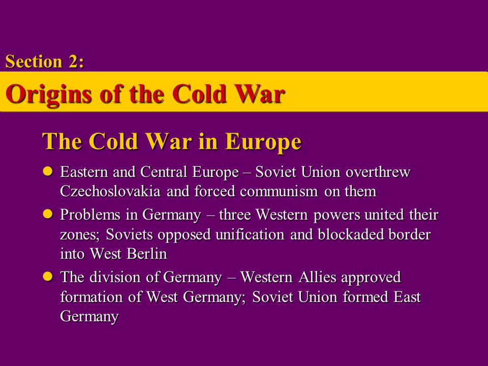 Origins of the Cold War The Cold War in Europe Section 2: