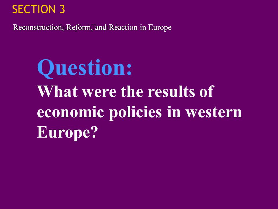SECTION 3 Israel and the Occupied Territories. Reconstruction, Reform, and Reaction in Europe. Question: